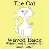 The Cat Waved Back, Anita Potter, 1482034654