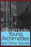 Young Archimedes and Other Stories, Huxley, Aldous, 1560004657