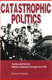 Catastrophic Politics : The Rise and Fall of the Medicare Catastrophic Coverage Act of 1988, Himelfarb, Richard, 0271014652