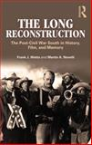 The Long Reconstruction : The Post-Civil War South in History, Film, and Memory, Wetta, Frank J. and Novelli, Martin A., 0415894654