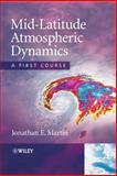 Mid-Latitude Atmospheric Dynamics : A First Course, Martin, Jonathan E., 0470864656