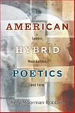 American Hybrid Poetics : Gender, Mass Culture, and Form, Robbins, Amy Moorman, 0813564654