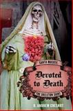 Devoted to Death : Santa Muerte, the Skeleton Saint, Chesnut, R. Andrew, 0199764654