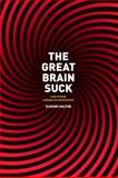 The Great Brain Suck : And Other American Epiphanies, Halton, Eugene, 0226314650