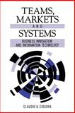 Teams, Markets and Systems : Business Innovation and Information Technology, Ciborra, Claudio U., 052157465X