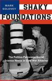 Shaky Foundations : The Politics-Patronage-Social Science Nexus in Cold War America, Solovey, Mark, 0813554659