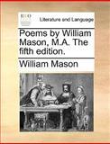 Poems by William Mason, M a The, William Mason, 1140844652