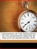 Ceremonies at the Dedication of the Monument Erected by the City of Manchester, N H, Nh Manchester, 1149304650