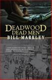 Deadwood Dead Men, Bill Markley, 1930584652