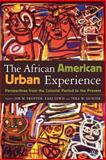 The African American Urban Experience : Perspectives from the Colonial Period the the Present, , 0312294654