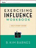 Exercising Influence Workbook : A Self-Study Guide, Barnes, B. Kim, 0787984655