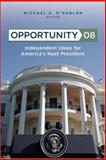 Opportunity 08 : Independent Ideas for America's Next President, O'Hanlon, Michael E., 0815764650