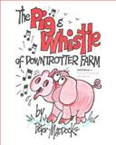 The Pig and Whistle of Downtrotter Farm, Peter Maddocks, 1484084659