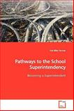 Pathways to the School Superintendency, Tod Allen Farmer, 3639174658