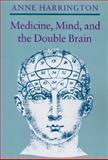 Medicine, Mind, and the Double Brain, Anne Harrington, 0691084653