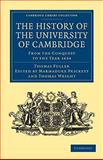 The History of the University of Cambridge : From the Conquest to the Year 1634, Fuller, Thomas, 1108004652