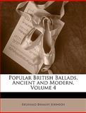 Popular British Ballads, Ancient and Modern, Reginald Brimley Johnson, 1146624654