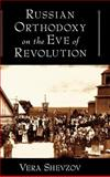 Russian Orthodoxy on the Eve of Revolution, Shevzov, Vera, 0195154657