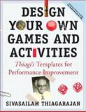 Design Your Own Games and Activities : Thiagi's Templates for Performance Improvement, Thiagarajan, Sivasailam, 0787964654