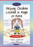 Helping Children Locked in Rage or Hate : A Guidebook, Sunderland, Margot and Armstrong, Nicky, 0863884652
