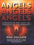 Angels, Angels, Angels - Embraced by the Light...or...Embraced by the Darkness?, Phil Phillips, 0914984659
