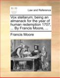 Vox Stellarum; Being an Almanack for the Year of Human Redemption 1707, by Francis Moore, Francis Moore, 1170514650