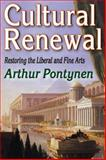 Cultural Renewal : Restoring the Liberal and Fine Arts, Pontynen, Arthur, 1412854652