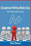 Exceptional Writing Made Easy, Paul Reevs, 1434324656
