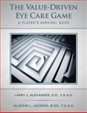 The Value-Driven Eye Care Game, Larry J. Alexander and Alistair L. Jackson, 1491824654