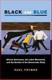 Black and Blue : African Americans, the Labor Movement, and the Decline of the Democratic Party, Frymer, Paul, 0691134650
