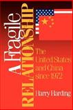 A Fragile Relationship : The United States and China since 1972, Harding, Harry, 0815734654