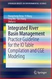 Integrated River Basin Management : Practice Guideline for the IO Table Compilation and CGE Modeling, Deng, Xiangzheng and Wang, Yi, 3662434652