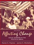 Affecting Change : Social Workers in the Political Arena, Haynes, Karen S. and Mickelson, James S., 0205474667