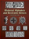 Medieval Alphabets and Decorative Devices, , 0486404668