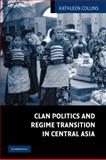 Clan Politics and Regime Transition in Central Asia, Collins, Kathleen, 0521114667