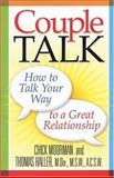 Couple Talk : How to Talk Your Way to a Great Relationship, Moorman, Chick and Haller, Thomas, 0961604662