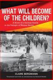 What Will Become of the Children? : A Novel of a German Family in the Twilight of Weimar Berlin, Bergmann, Claire, 1571134662