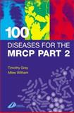 100 Diseases for the MRCP, Gray, Timothy and Witham, Miles, 0443064660