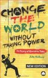 Change the World Without Taking Power : The Meaning of Revolution Today, Holloway, John, 0745324665