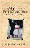 The Myth of the Perfect Mother, Carla Barnhill, 080106466X