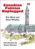 Canadian Politics Unplugged, Eric Nicol and Peter Whalley, 1550024663