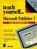 Teach Yourself... Microsoft Publisher 3, Hall, Devra, 1558284664