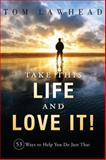 Take This Life and Love It!, Tom Lawhead, 1599324660