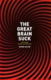 The Great Brain Suck : And Other American Epiphanies, Halton, Eugene, 0226314669
