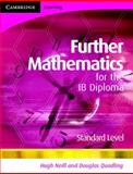 Further Mathematics for the IB Diploma Standard Level, Hugh Neill and Douglas Quadling, 0521714664