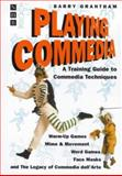 Playing Commedia : A Training Guide to Commedia Techniques, Grantham, Barry, 1854594664