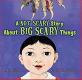 A Not Scary Story about Big Scary Things, C. K. Williams, 0152054669