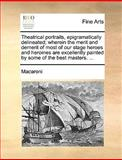 Theatrical Portraits, Epigramatically Delineated; Wherein the Merit and Demerit of Most of Our Stage Heroes and Heroines Are Excellently Painted by So, Macaroni, 1170154662