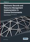 Cases on Electronic Records and Resource Management Implementation in Diverse Environments, Janice Krueger, 1466644664