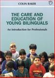 The Care and Education of Young Bilinguals : An Introduction for Professionals, Baker, Colin, 1853594660